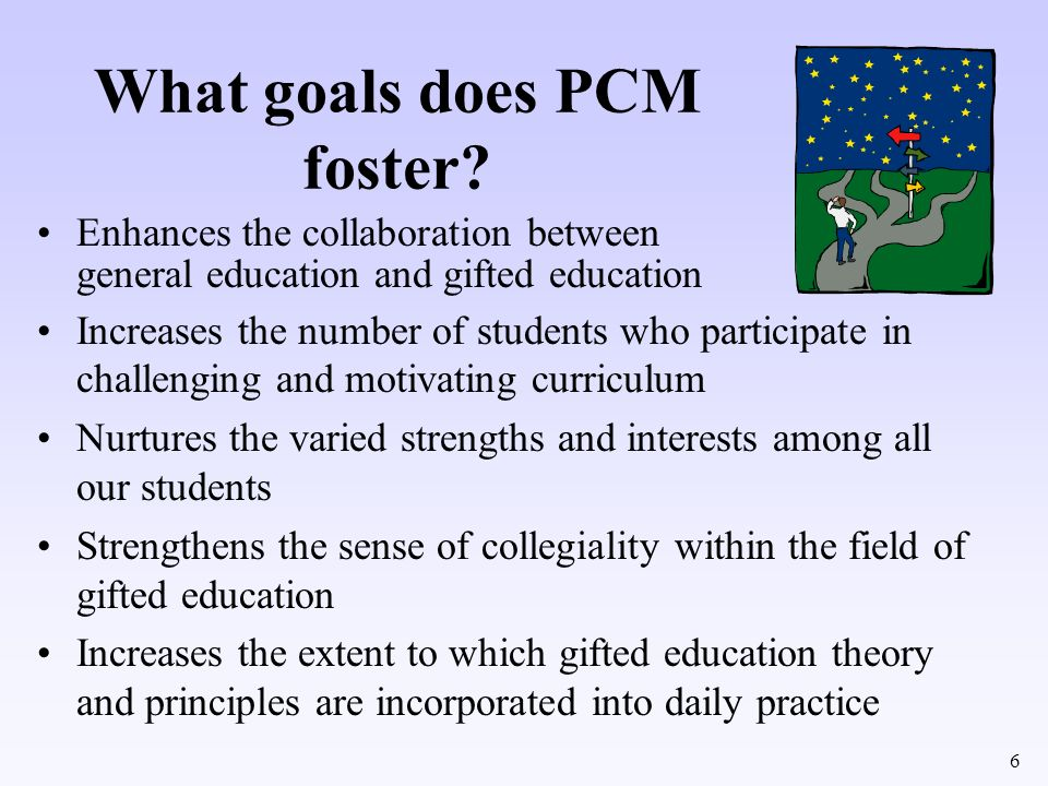 6 What goals does PCM foster? Enhances the collaboration between general education and gifted education Increases the number of students who participa