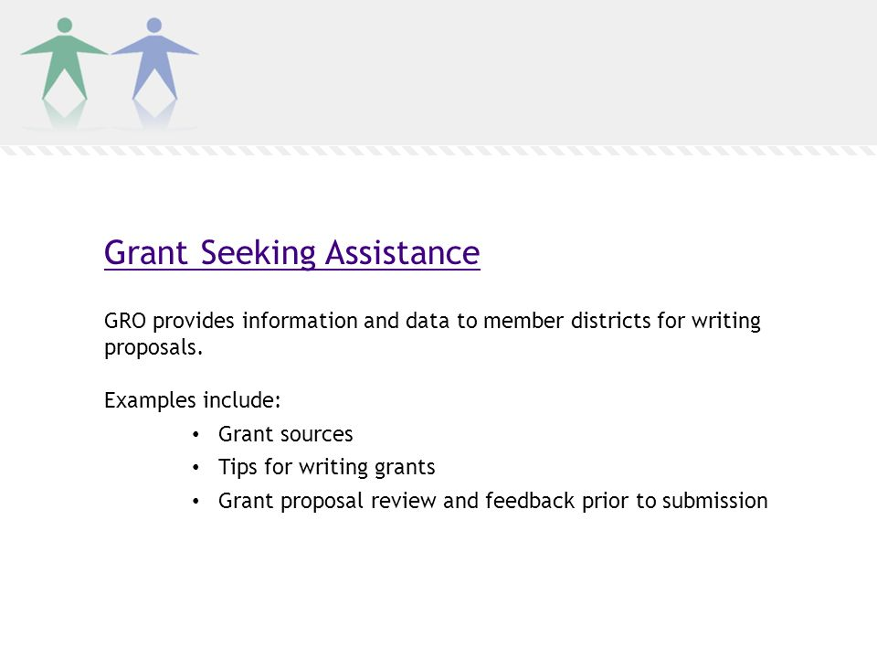 Grant Seeking Assistance GRO provides information and data to member districts for writing proposals.