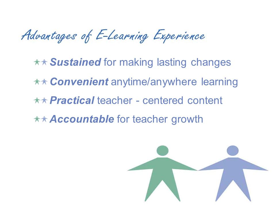 Sustained for making lasting changes Convenient anytime/anywhere learning Practical teacher - centered content Accountable for teacher growth