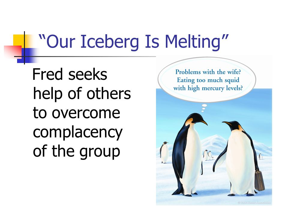 Our Iceberg Is Melting Fred seeks help of others to overcome complacency of the group