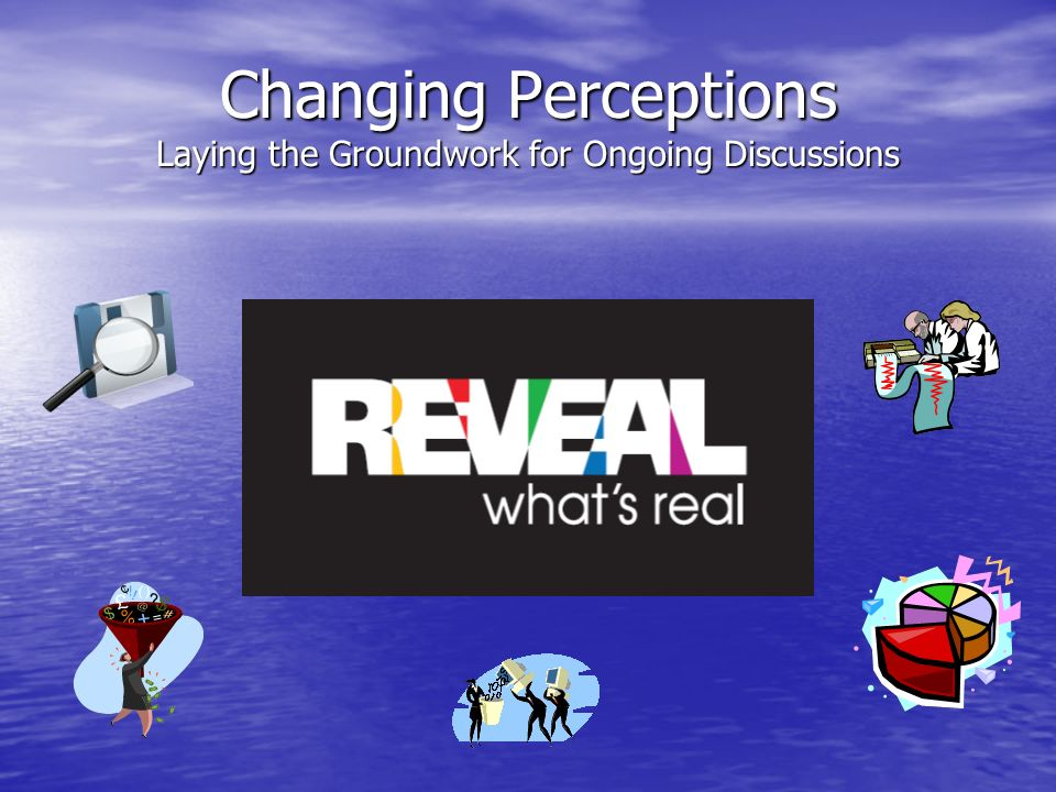 Changing Perceptions Laying the Groundwork for Ongoing Discussions