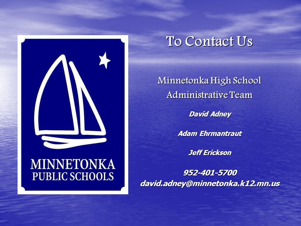 To Contact Us Minnetonka High School Administrative Team David Adney Adam Ehrmantraut Jeff Erickson 952-401-5700david.adney@minnetonka.k12.mn.us
