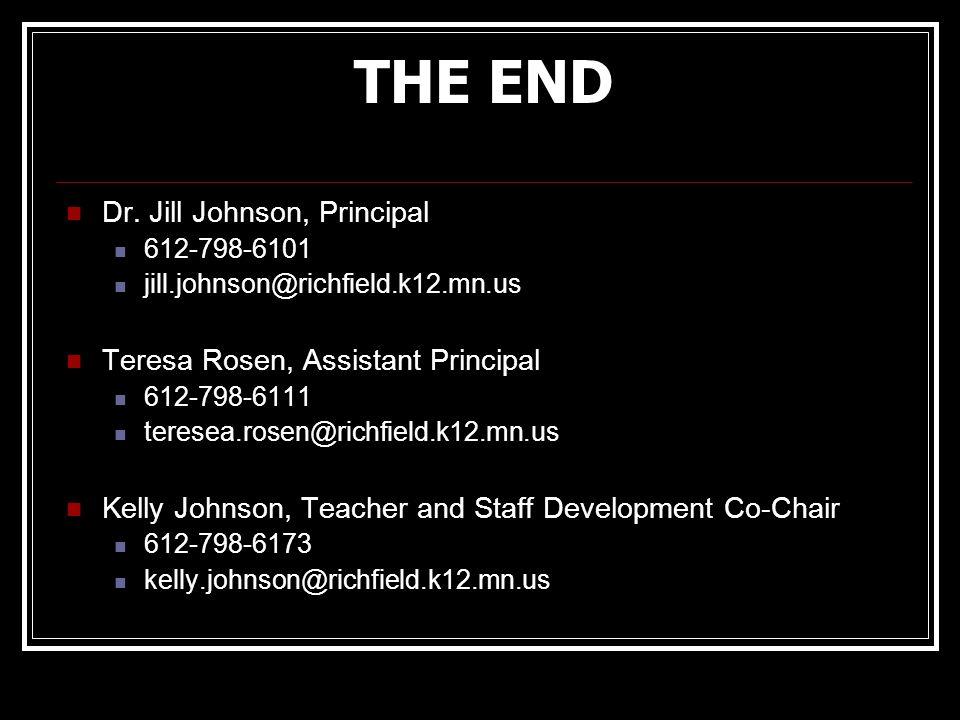 THE END Dr. Jill Johnson, Principal 612-798-6101 jill.johnson@richfield.k12.mn.us Teresa Rosen, Assistant Principal 612-798-6111 teresea.rosen@richfie