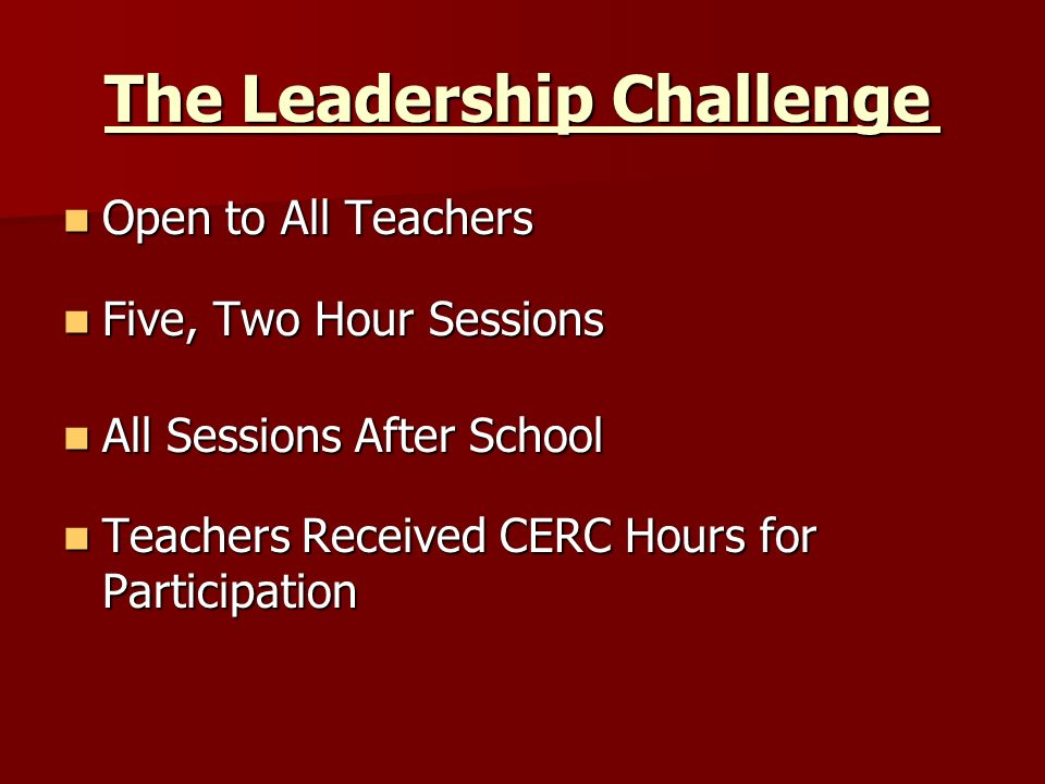 The Leadership Challenge Open to All Teachers Open to All Teachers Five, Two Hour Sessions Five, Two Hour Sessions All Sessions After School All Sessi