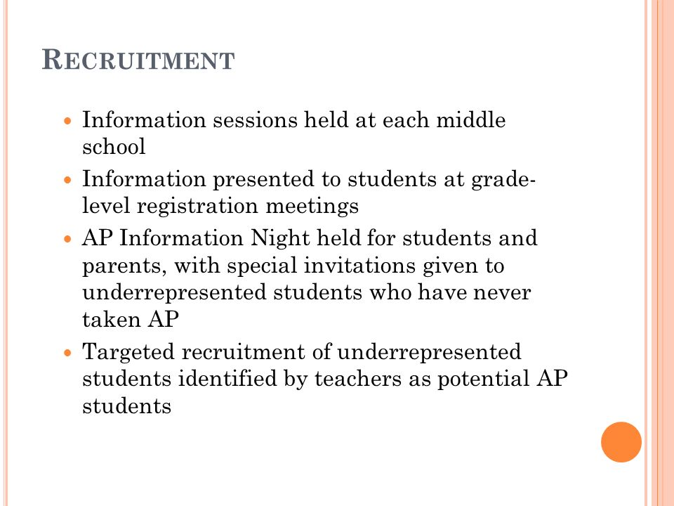 R ECRUITMENT Information sessions held at each middle school Information presented to students at grade- level registration meetings AP Information Ni