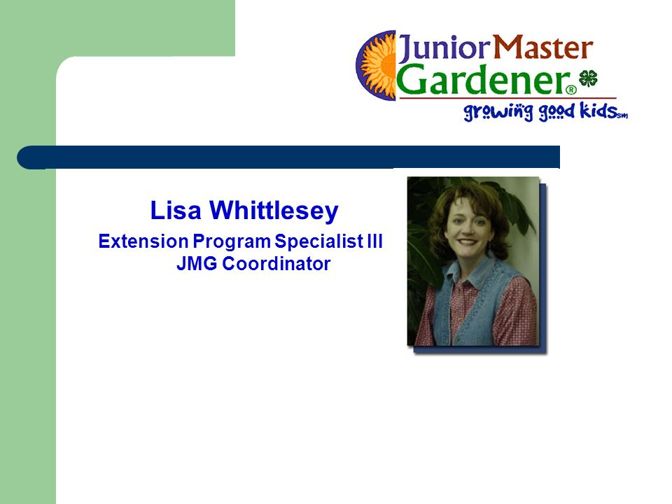 Lisa Whittlesey Extension Program Specialist III JMG Coordinator