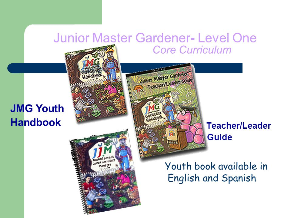 Junior Master Gardener- Level One Core Curriculum Teacher/Leader Guide JMG Youth Handbook Youth book available in English and Spanish