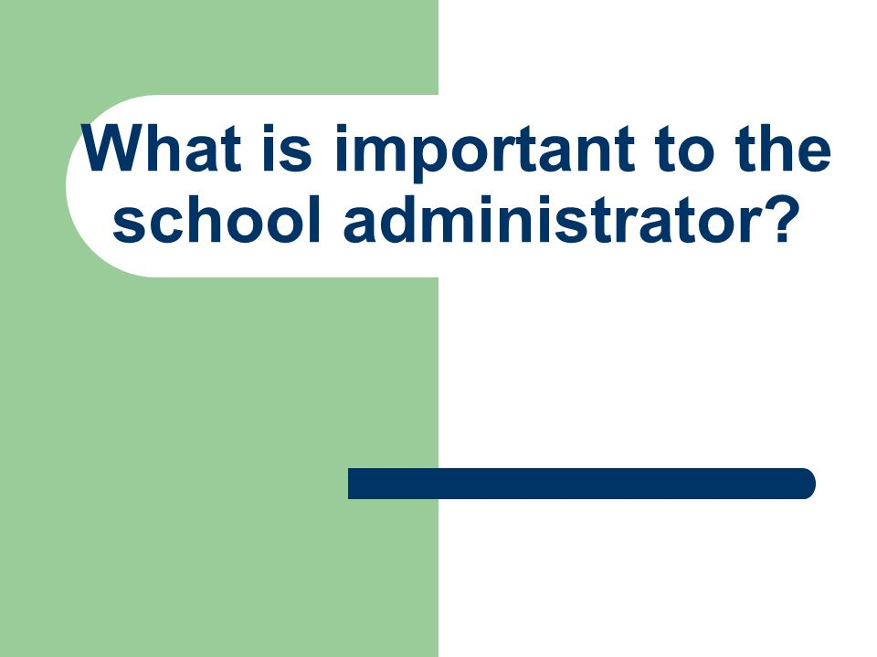 What is important to the school administrator