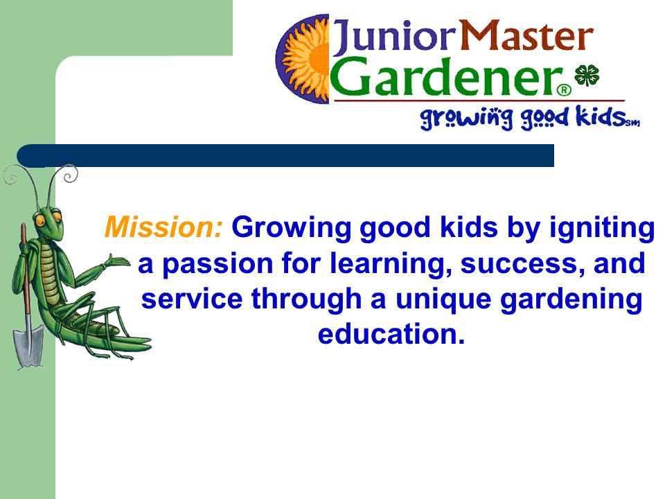 Mission: Growing good kids by igniting a passion for learning, success, and service through a unique gardening education.