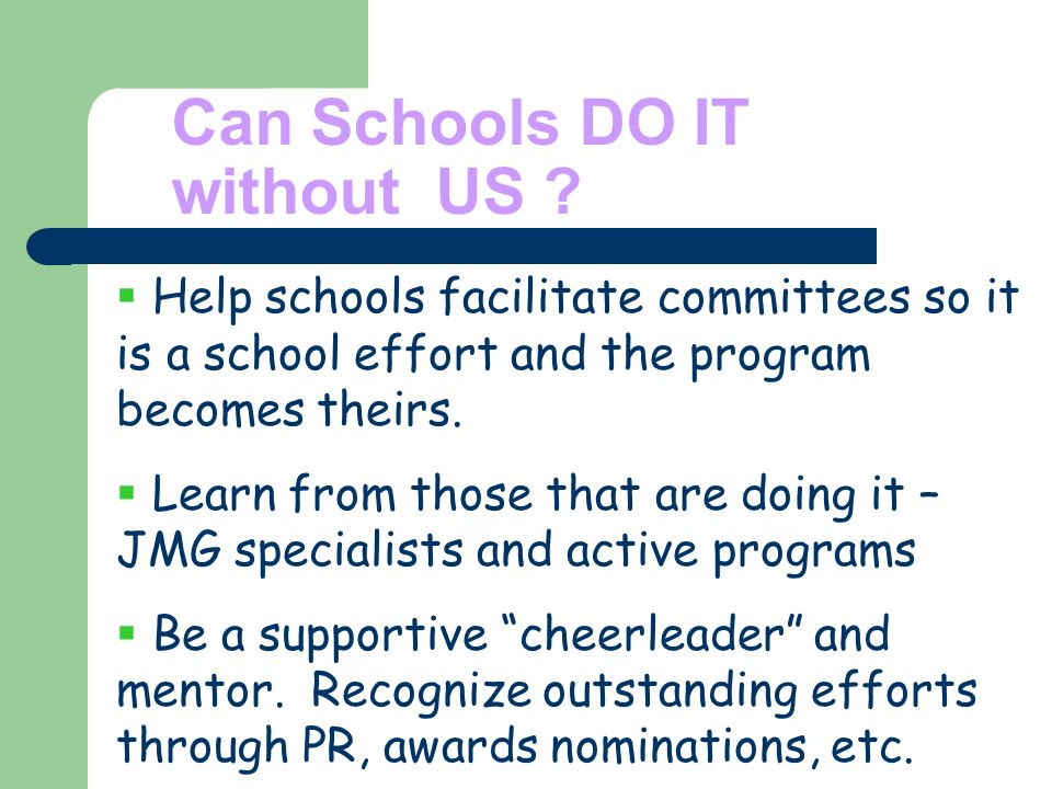 Help schools facilitate committees so it is a school effort and the program becomes theirs.