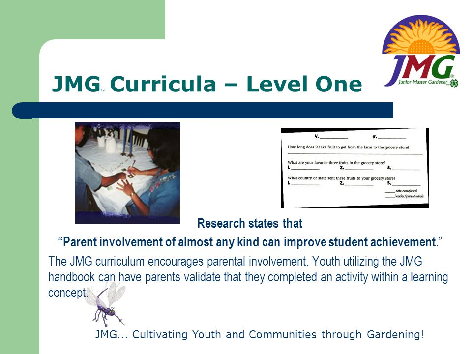 JMG... Cultivating Youth and Communities through Gardening! JMG ® Curricula – Level One Research states that Parent involvement of almost any kind can