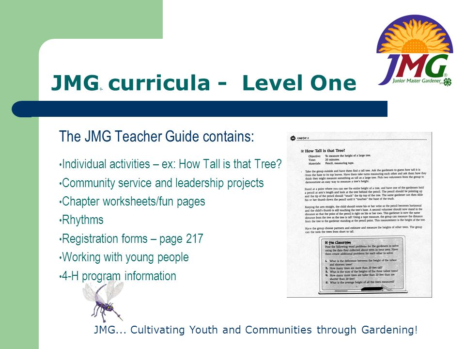 JMG... Cultivating Youth and Communities through Gardening! JMG ® curricula - Level One The JMG Teacher Guide contains: Individual activities – ex: Ho