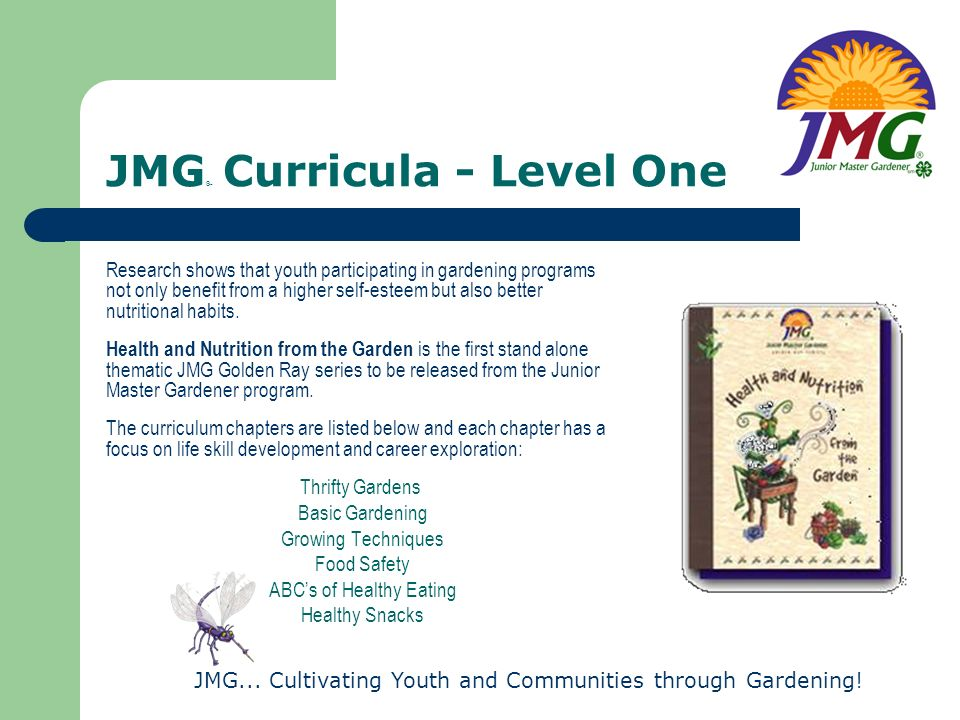 JMG... Cultivating Youth and Communities through Gardening! JMG ® Curricula - Level One Research shows that youth participating in gardening programs