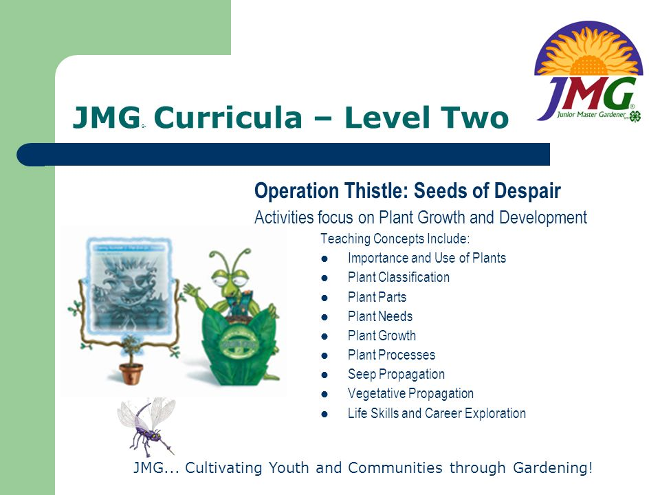 JMG... Cultivating Youth and Communities through Gardening! JMG ® Curricula – Level Two Operation Thistle: Seeds of Despair Activities focus on Plant