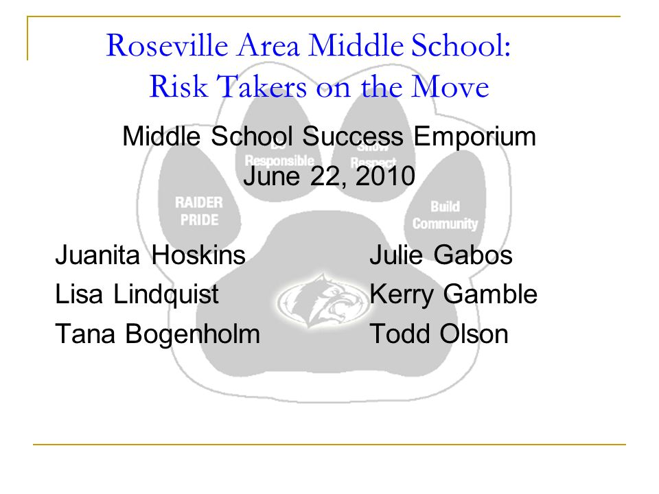 Roseville Area Middle School: Risk Takers on the Move Middle School Success Emporium June 22, 2010 Juanita HoskinsJulie Gabos Lisa LindquistKerry Gamble Tana BogenholmTodd Olson