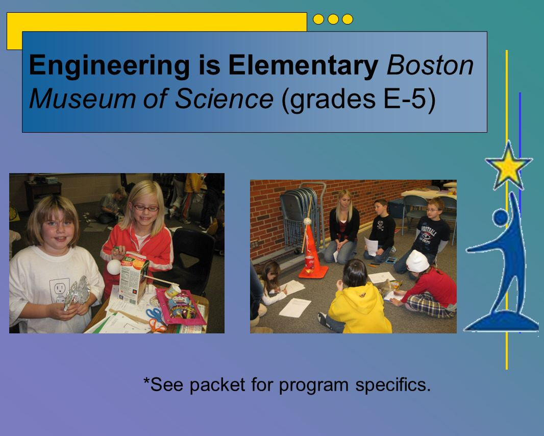 Engineering is Elementary Boston Museum of Science (grades E-5) *See packet for program specifics.