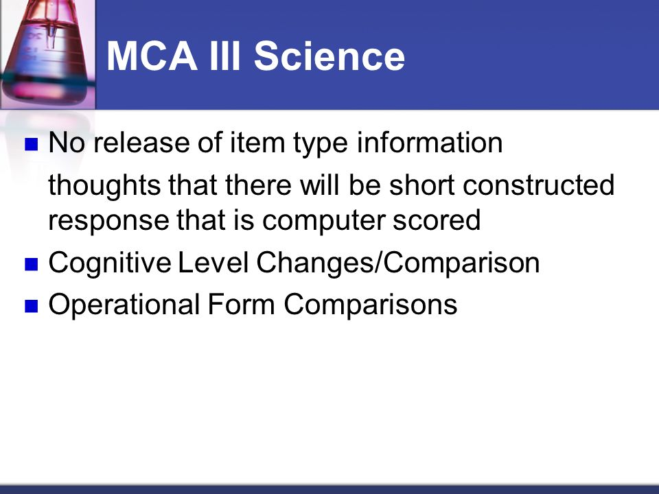 MCA III Science No release of item type information thoughts that there will be short constructed response that is computer scored Cognitive Level Changes/Comparison Operational Form Comparisons