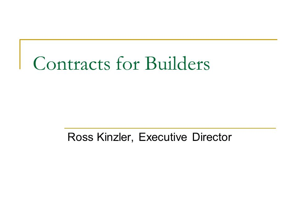 Contracts for Builders Ross Kinzler, Executive Director