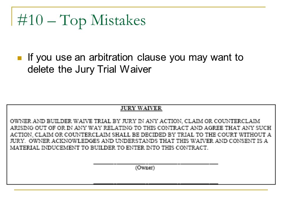 #10 – Top Mistakes If you use an arbitration clause you may want to delete the Jury Trial Waiver