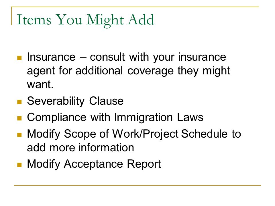 Items You Might Add Insurance – consult with your insurance agent for additional coverage they might want.