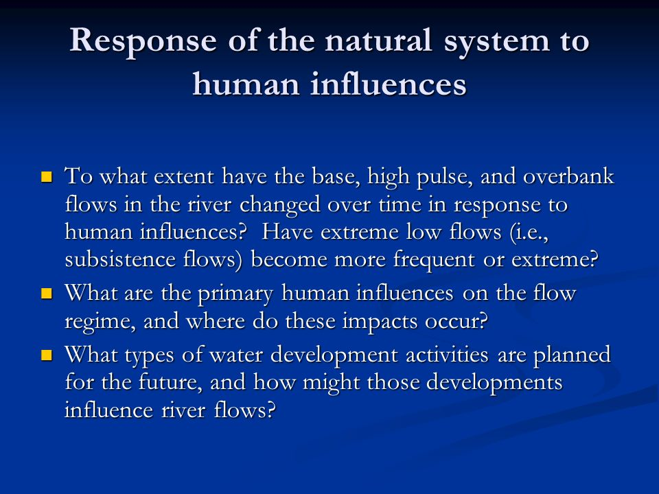 Response of the natural system to human influences To what extent have the base, high pulse, and overbank flows in the river changed over time in response to human influences.