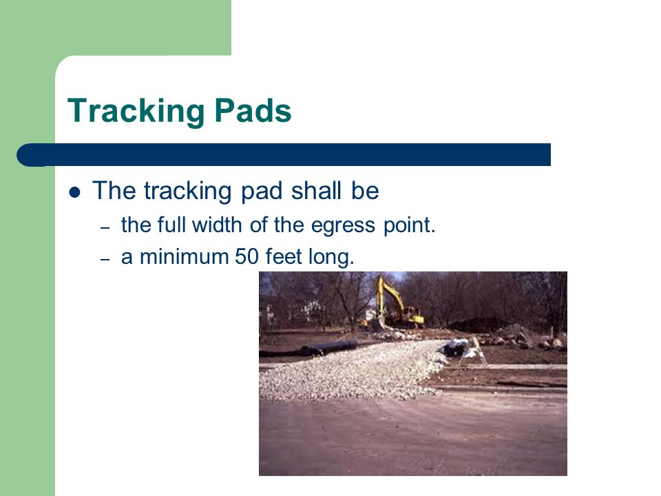 Tracking Pads The tracking pad shall be – the full width of the egress point. – a minimum 50 feet long.