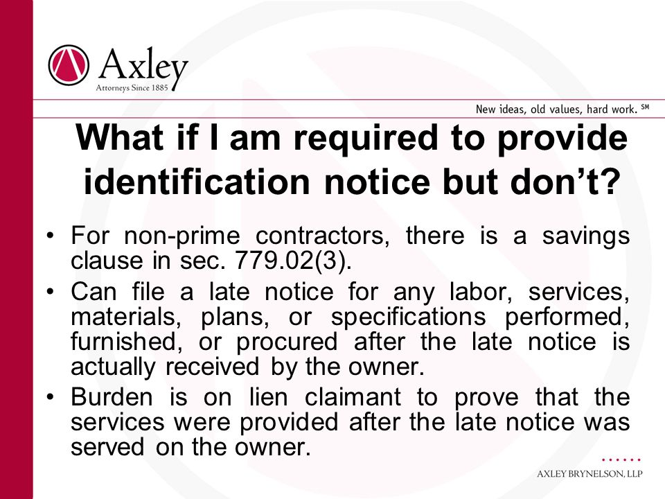 What if I am required to provide identification notice but dont? For non-prime contractors, there is a savings clause in sec. 779.02(3). Can file a la
