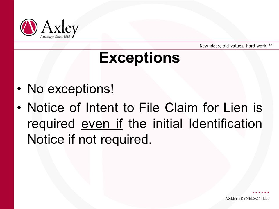 Exceptions No exceptions! Notice of Intent to File Claim for Lien is required even if the initial Identification Notice if not required.