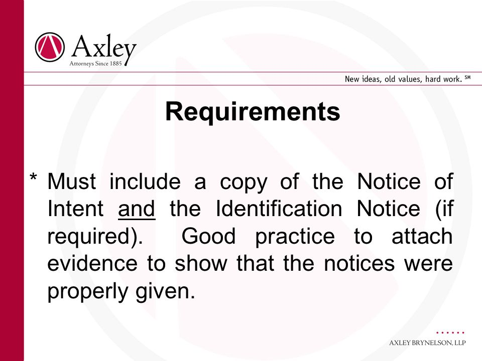 Requirements *Must include a copy of the Notice of Intent and the Identification Notice (if required). Good practice to attach evidence to show that t