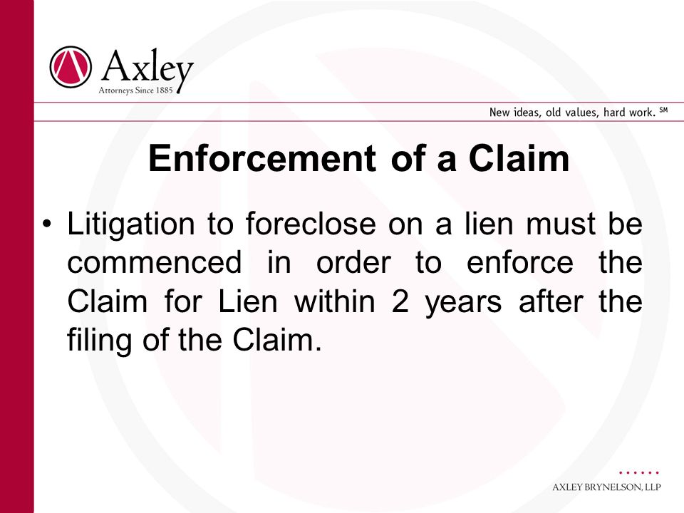 Enforcement of a Claim Litigation to foreclose on a lien must be commenced in order to enforce the Claim for Lien within 2 years after the filing of t