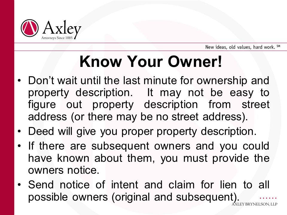 Know Your Owner! Dont wait until the last minute for ownership and property description. It may not be easy to figure out property description from st