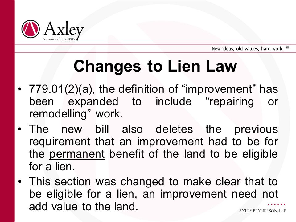 Changes to Lien Law 779.01(2)(a), the definition of improvement has been expanded to include repairing or remodelling work. The new bill also deletes