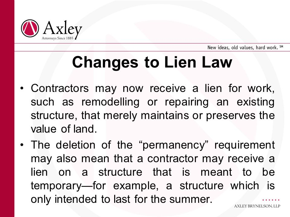 Changes to Lien Law Contractors may now receive a lien for work, such as remodelling or repairing an existing structure, that merely maintains or pres