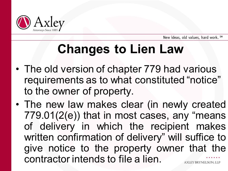 Changes to Lien Law The old version of chapter 779 had various requirements as to what constituted notice to the owner of property. The new law makes