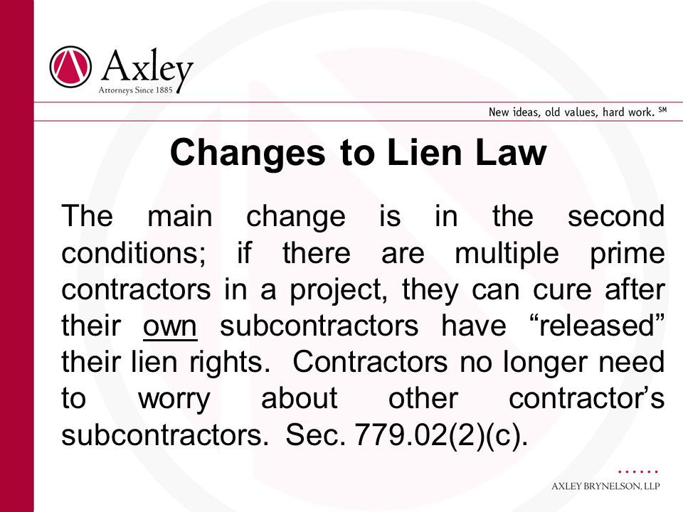Changes to Lien Law The main change is in the second conditions; if there are multiple prime contractors in a project, they can cure after their own s