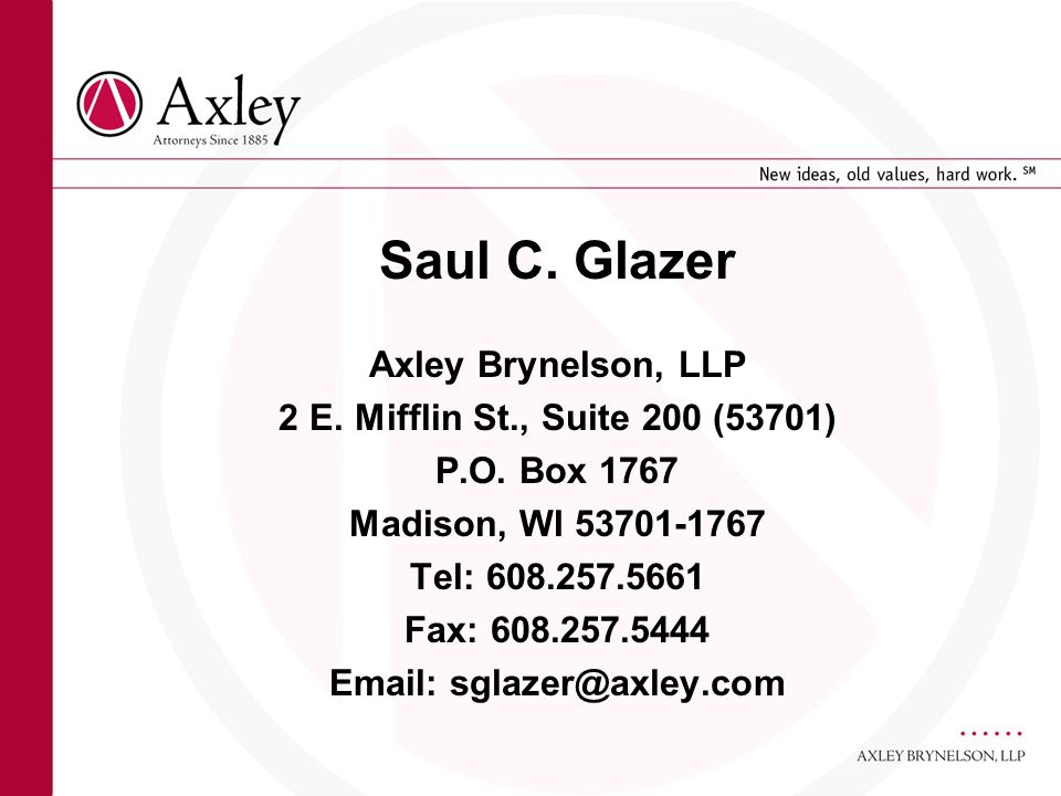Saul C. Glazer Axley Brynelson, LLP 2 E. Mifflin St., Suite 200 (53701) P.O. Box 1767 Madison, WI 53701-1767 Tel: 608.257.5661 Fax: 608.257.5444 Email