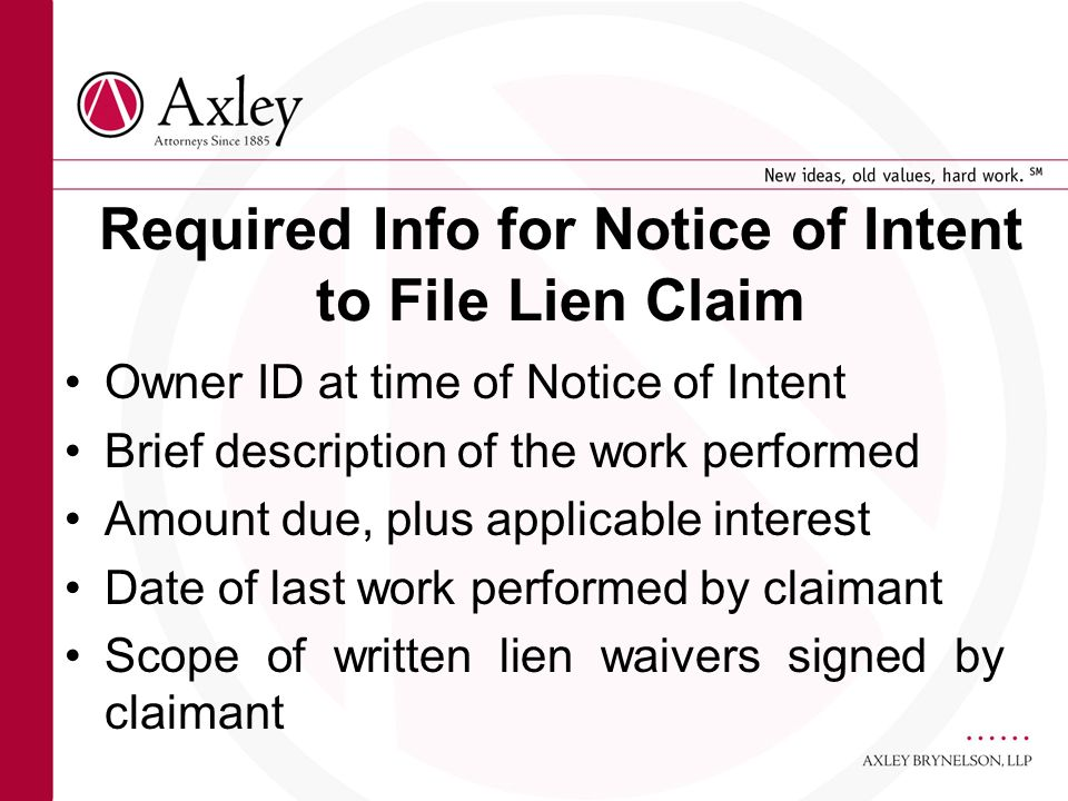 Required Info for Notice of Intent to File Lien Claim Owner ID at time of Notice of Intent Brief description of the work performed Amount due, plus ap