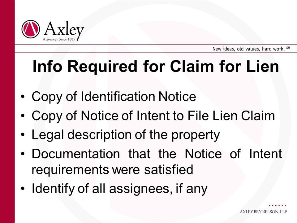 Info Required for Claim for Lien Copy of Identification Notice Copy of Notice of Intent to File Lien Claim Legal description of the property Documenta