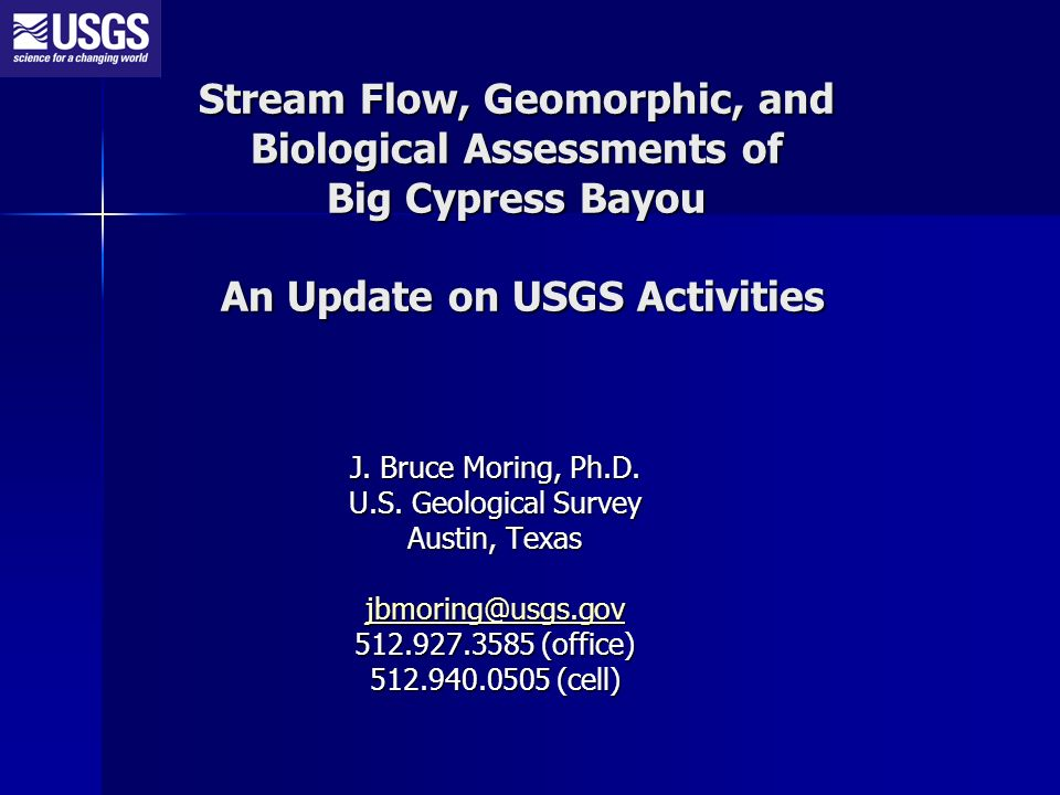 Stream Flow, Geomorphic, and Biological Assessments of Big Cypress Bayou An Update on USGS Activities J. Bruce Moring, Ph.D. U.S. Geological Survey Au