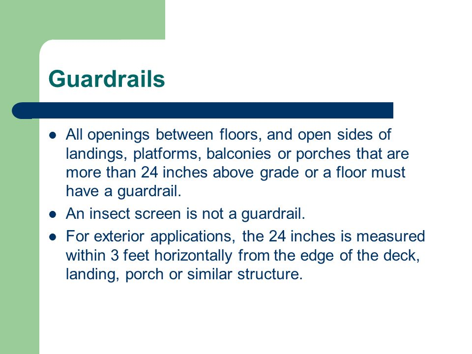 Guardrails All openings between floors, and open sides of landings, platforms, balconies or porches that are more than 24 inches above grade or a floo