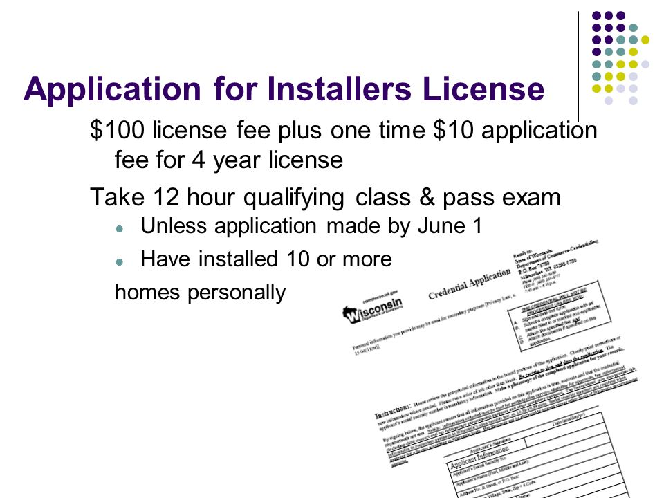 13 Application for Installers License $100 license fee plus one time $10 application fee for 4 year license Take 12 hour qualifying class & pass exam
