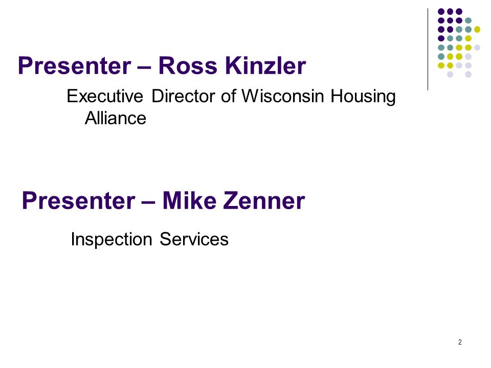 2 Presenter – Ross Kinzler Executive Director of Wisconsin Housing Alliance Presenter – Mike Zenner Inspection Services
