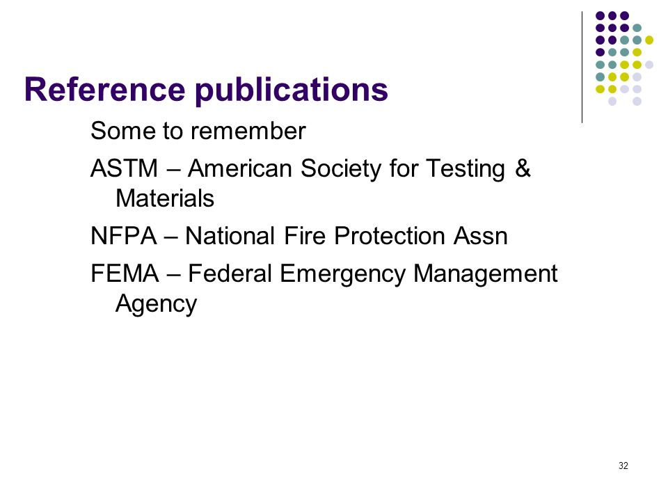 32 Reference publications Some to remember ASTM – American Society for Testing & Materials NFPA – National Fire Protection Assn FEMA – Federal Emergen