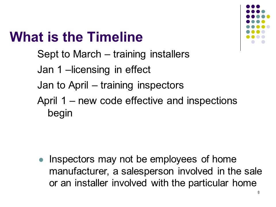 8 What is the Timeline Sept to March – training installers Jan 1 –licensing in effect Jan to April – training inspectors April 1 – new code effective