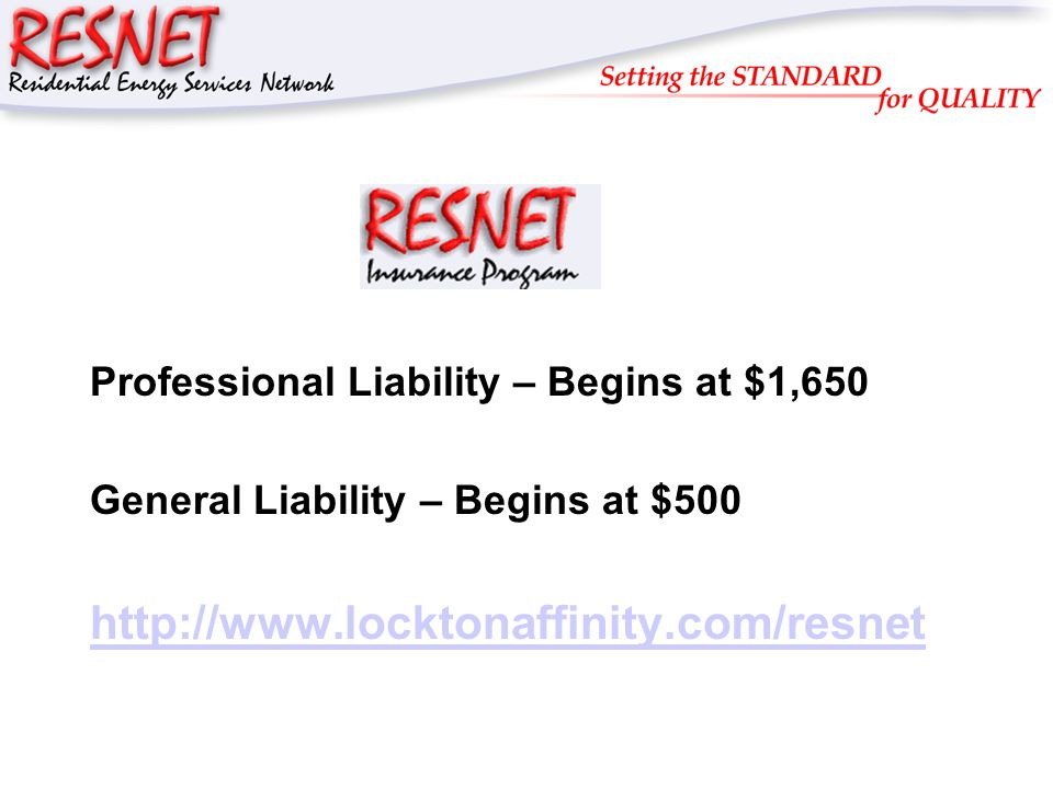 RESNET Professional Liability – Begins at $1,650 General Liability – Begins at $500