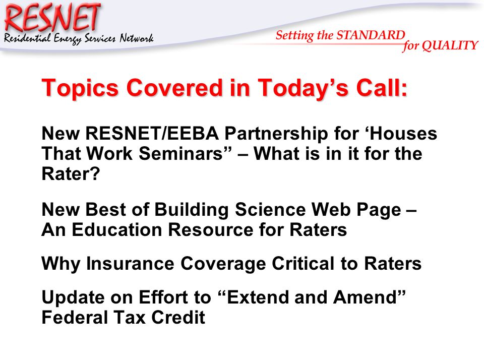 RESNET Topics Covered in Todays Call: New RESNET/EEBA Partnership for Houses That Work Seminars – What is in it for the Rater.