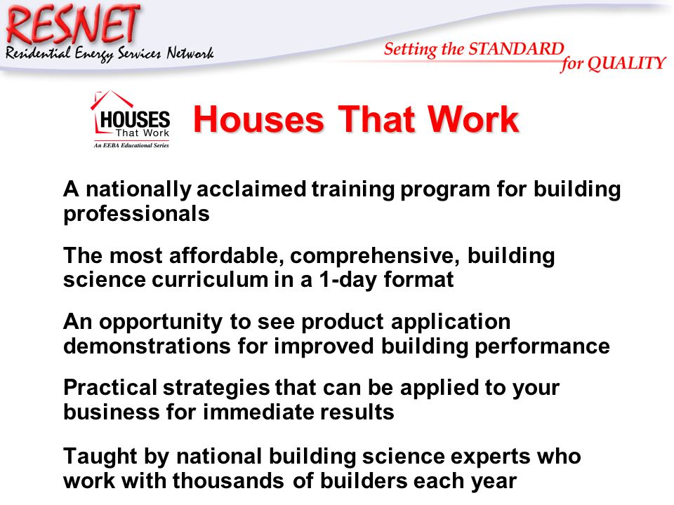RESNET Houses That Work A nationally acclaimed training program for building professionals The most affordable, comprehensive, building science curric