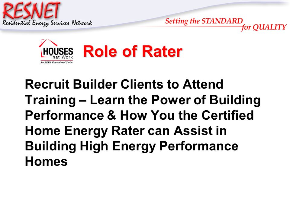 RESNET Role of Rater Recruit Builder Clients to Attend Training – Learn the Power of Building Performance & How You the Certified Home Energy Rater ca