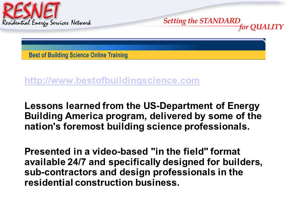 RESNET http://www.bestofbuildingscience.com Lessons learned from the US-Department of Energy Building America program, delivered by some of the nation