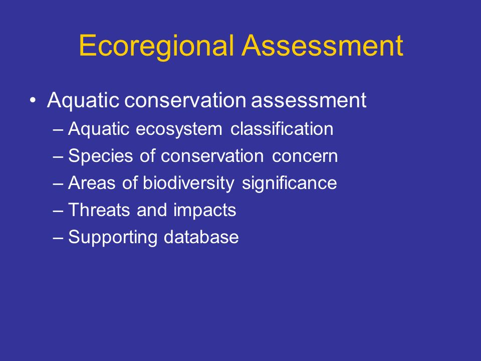 Ecoregional Assessment Ecosystem Classification Mapped in NHD Classification variables –Geology, gradient, stream size, flow Examples –Sandy bottom West Gulf coastal plain creeks –Pineywoods blackwater rivers